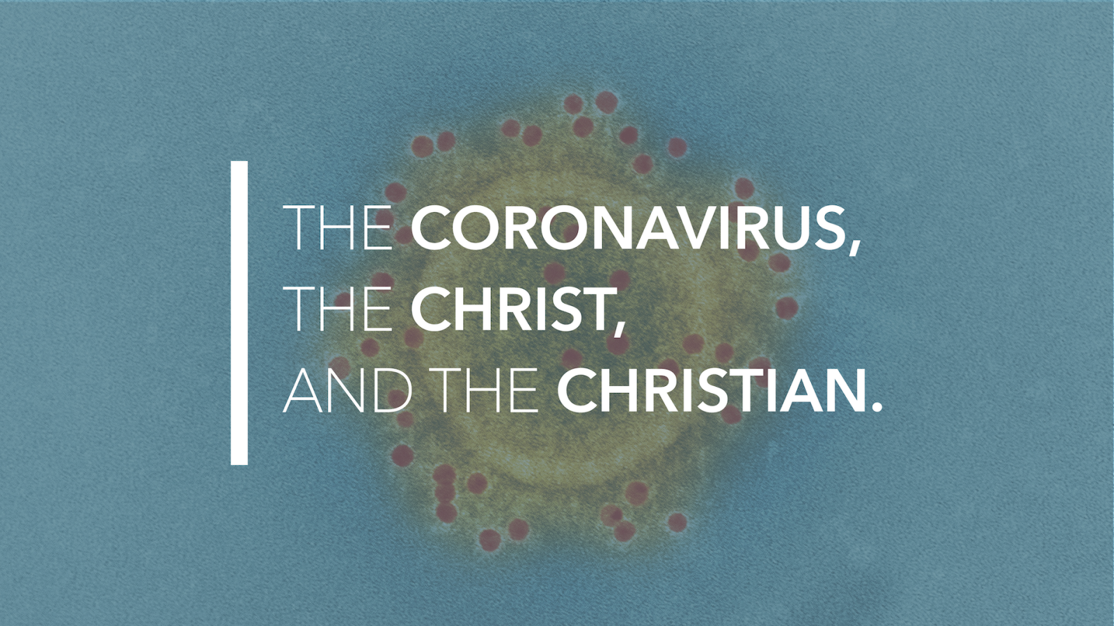 The Coronavirus, The Christ, And The Christian